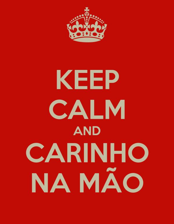 KEEP CALM AND CARINHO NA MÃO