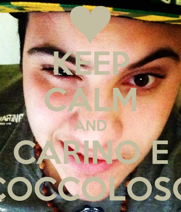 KEEP CALM AND CARINO E COCCOLOSO