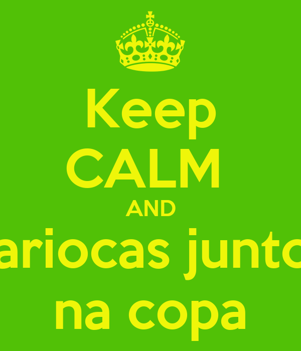 Keep CALM  AND cariocas juntos na copa