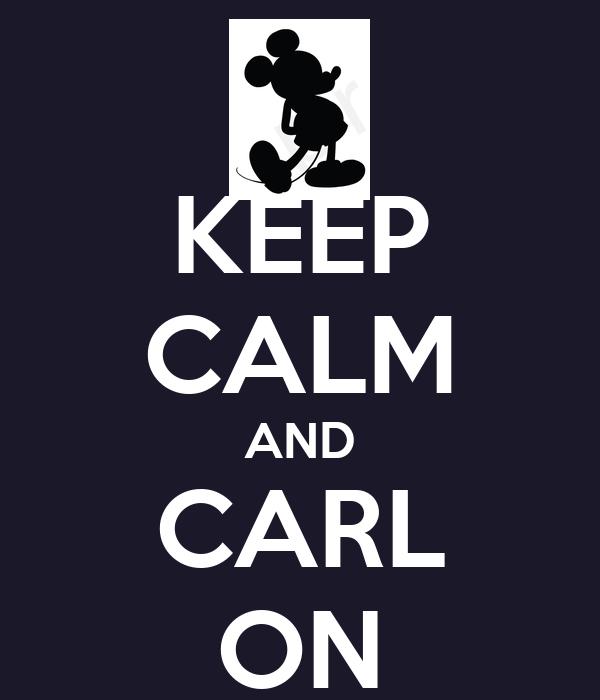 KEEP CALM AND CARL ON