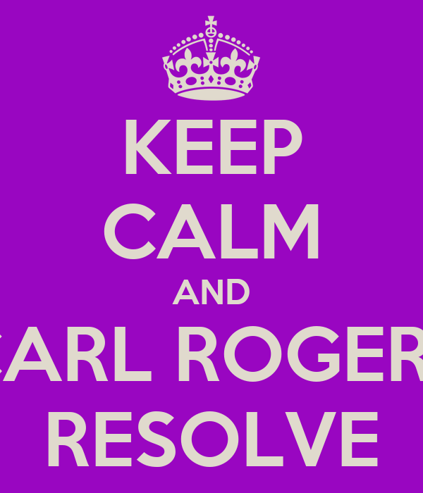 KEEP CALM AND CARL ROGERS RESOLVE