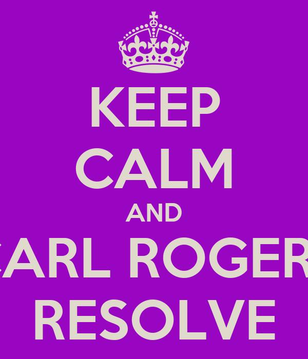 KEEP CALM AND CARL ROGERS RESOLVE