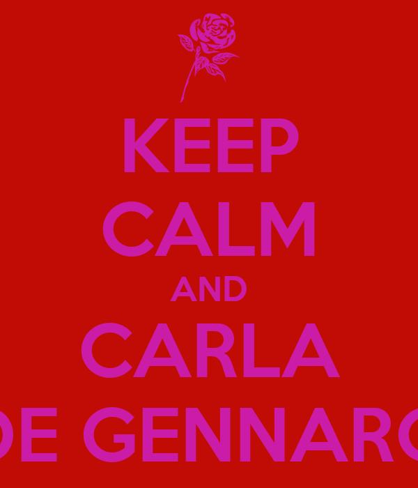 KEEP CALM AND CARLA DE GENNARO