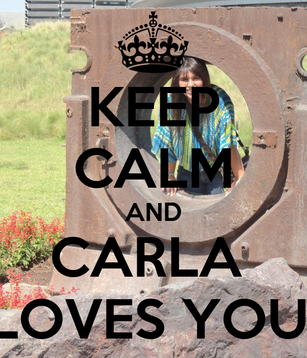 KEEP CALM AND CARLA  LOVES YOU.
