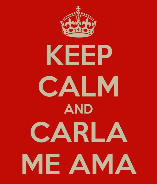 KEEP CALM AND CARLA ME AMA