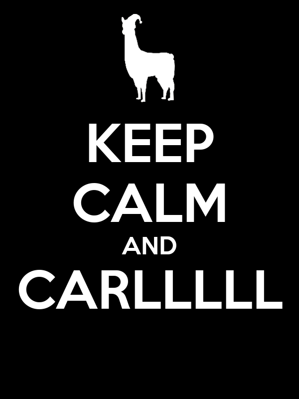 KEEP CALM AND CARLLLLL