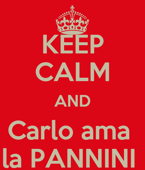KEEP CALM AND Carlo ama  la PANNINI