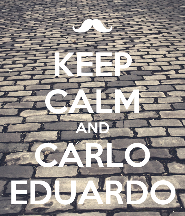 KEEP CALM AND CARLO EDUARDO