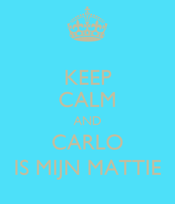 KEEP CALM AND CARLO IS MIJN MATTIE