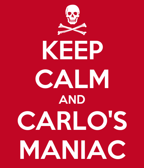 KEEP CALM AND CARLO'S MANIAC