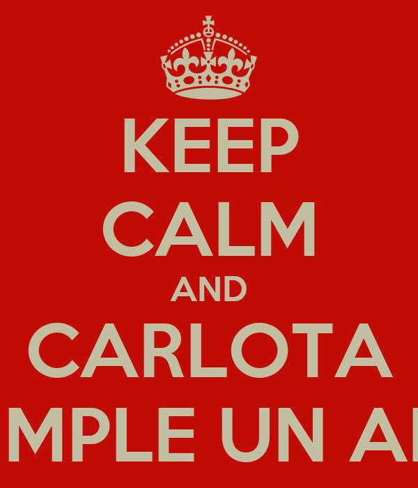 KEEP CALM AND CARLOTA CUMPLE UN AÑO