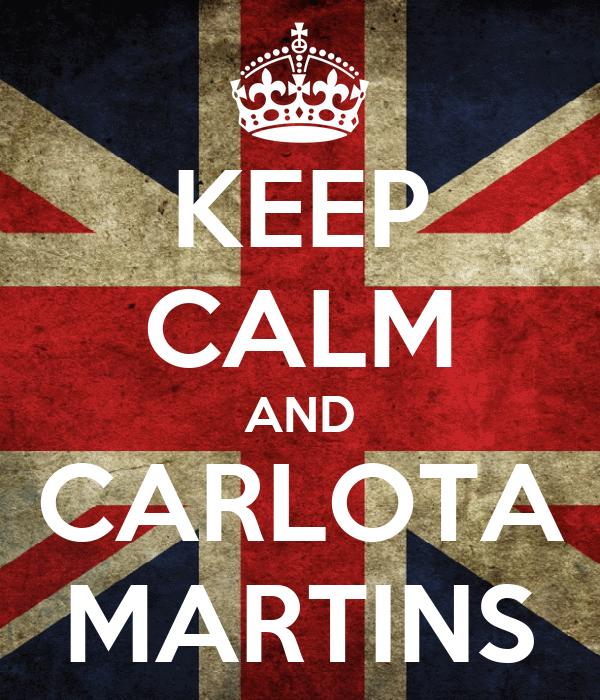 KEEP CALM AND CARLOTA MARTINS