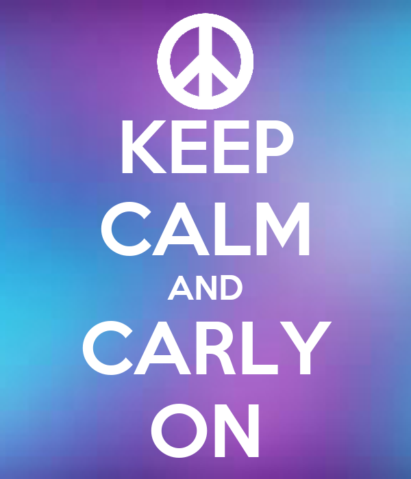 KEEP CALM AND CARLY ON