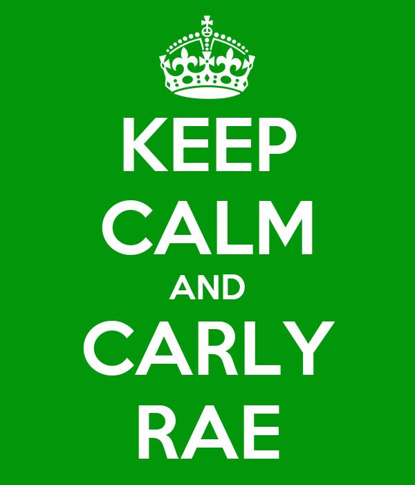 KEEP CALM AND CARLY RAE