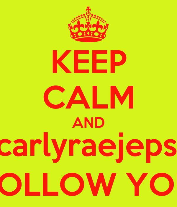 KEEP CALM AND @carlyraejepsen FOLLOW YOU
