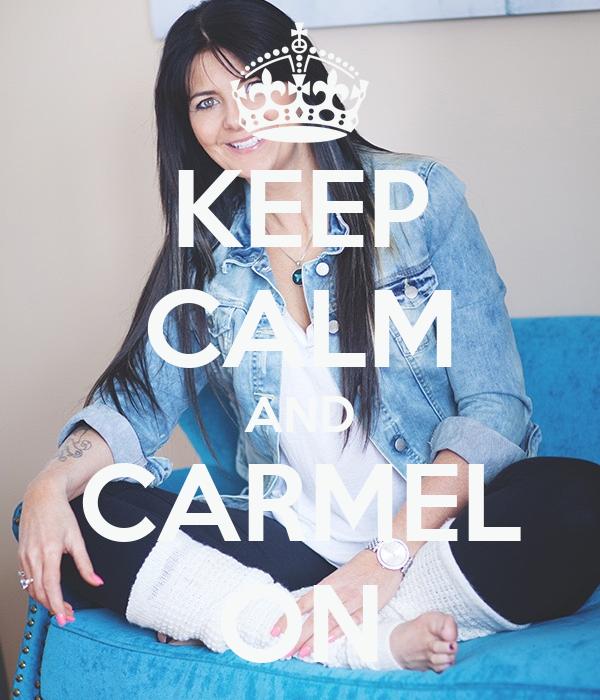 KEEP CALM AND CARMEL ON