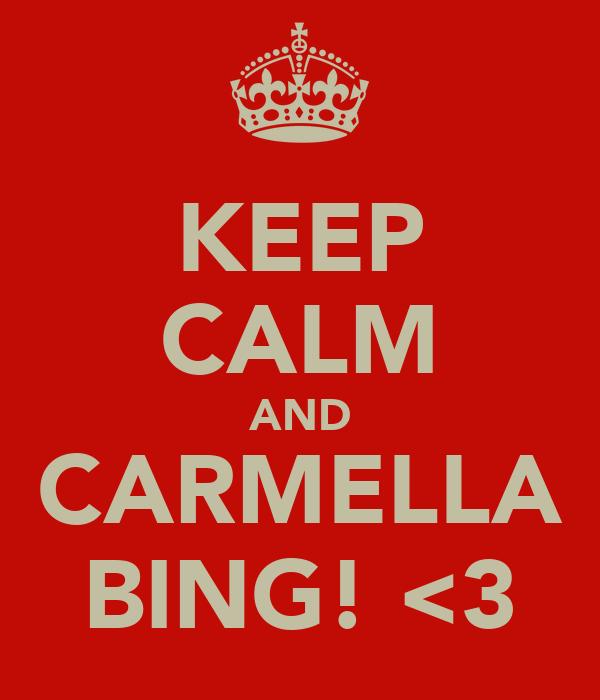 KEEP CALM AND CARMELLA BING! <3