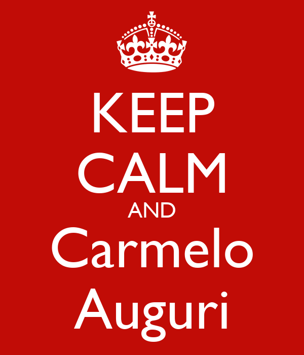 KEEP CALM AND Carmelo Auguri
