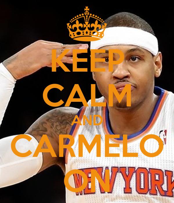 KEEP CALM AND CARMELO ON