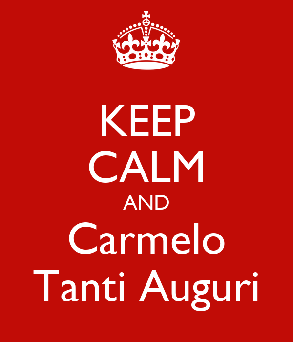 KEEP CALM AND Carmelo Tanti Auguri