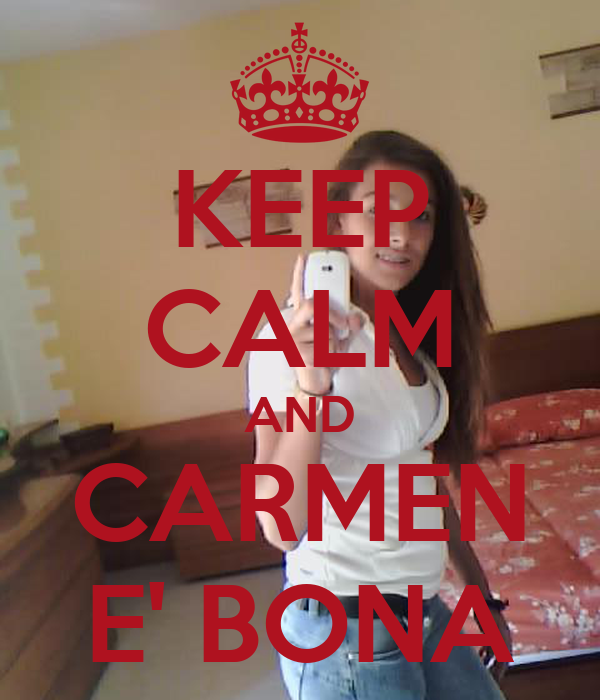 KEEP CALM AND CARMEN E' BONA