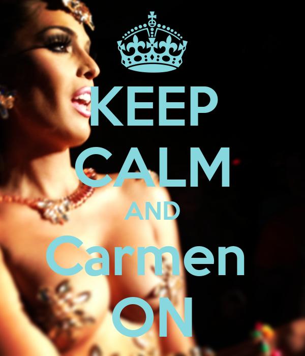 KEEP CALM AND Carmen  ON