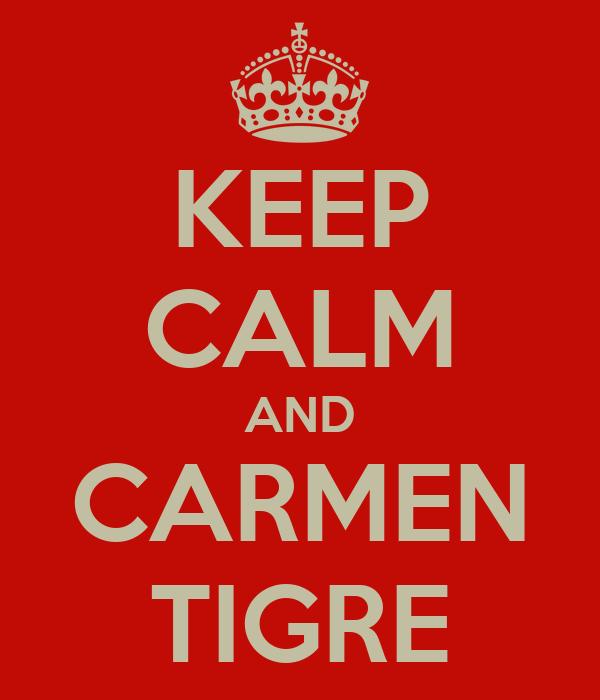 KEEP CALM AND CARMEN TIGRE