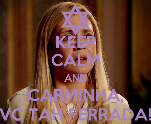 KEEP CALM AND CARMINHA, VC TAH FERRADA!