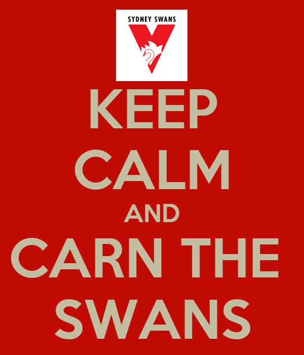 KEEP CALM AND CARN THE  SWANS