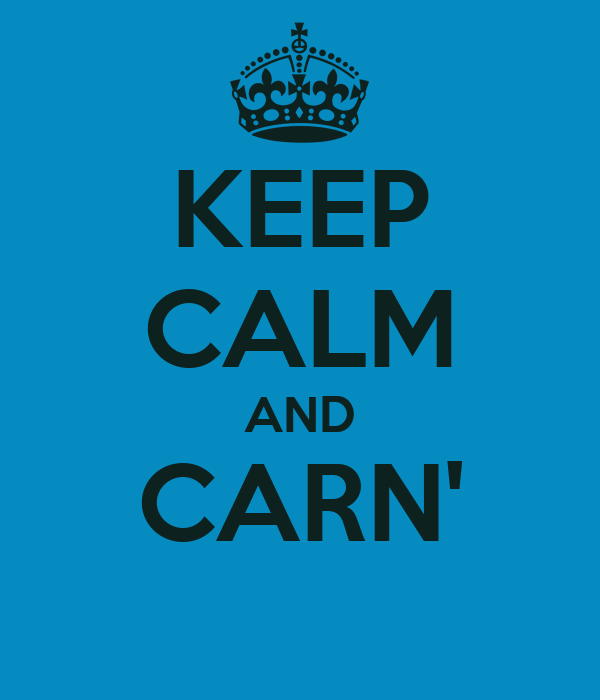 KEEP CALM AND CARN'