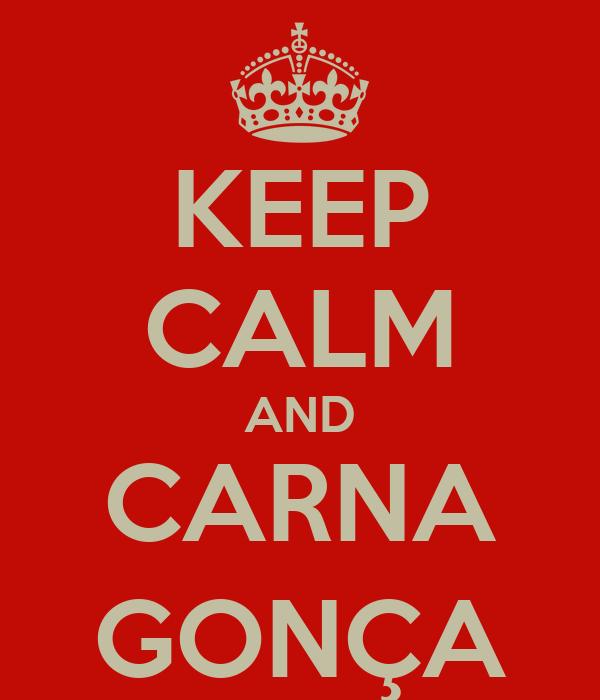 KEEP CALM AND CARNA GONÇA