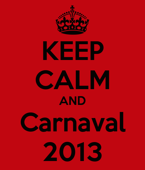 KEEP CALM AND Carnaval 2013