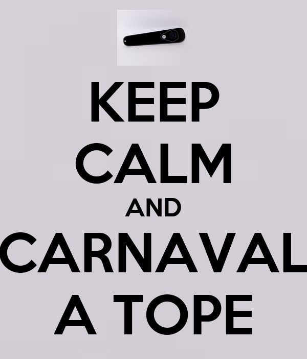KEEP CALM AND CARNAVAL A TOPE