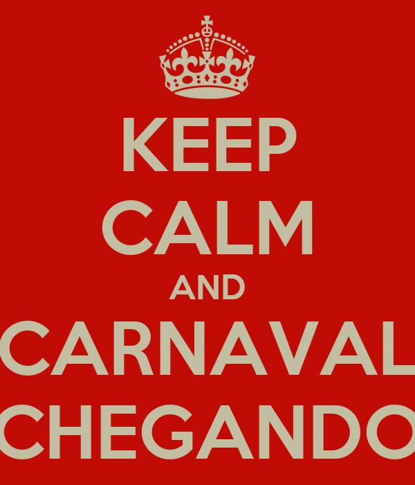 KEEP CALM AND CARNAVAL CHEGANDO