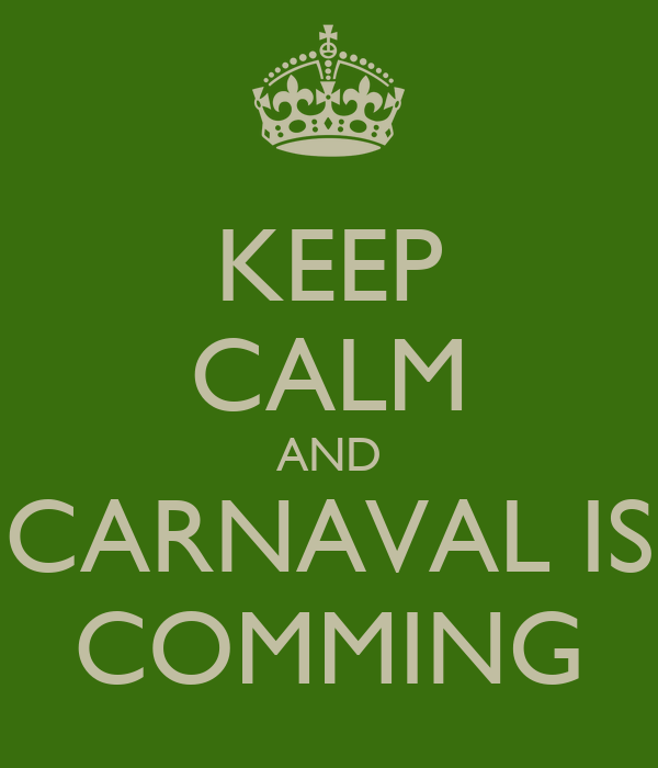 KEEP CALM AND CARNAVAL IS COMMING