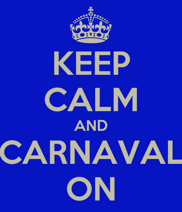 KEEP CALM AND CARNAVAL ON