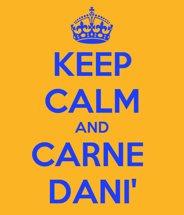 KEEP CALM AND CARNE  DANI'