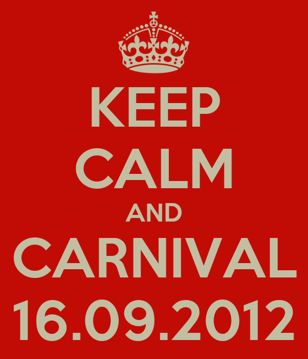 KEEP CALM AND CARNIVAL 16.09.2012