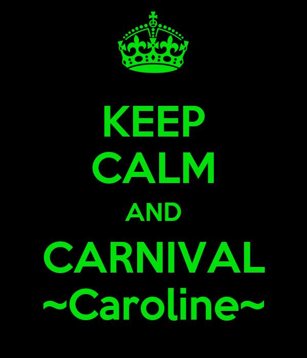 KEEP CALM AND CARNIVAL ~Caroline~