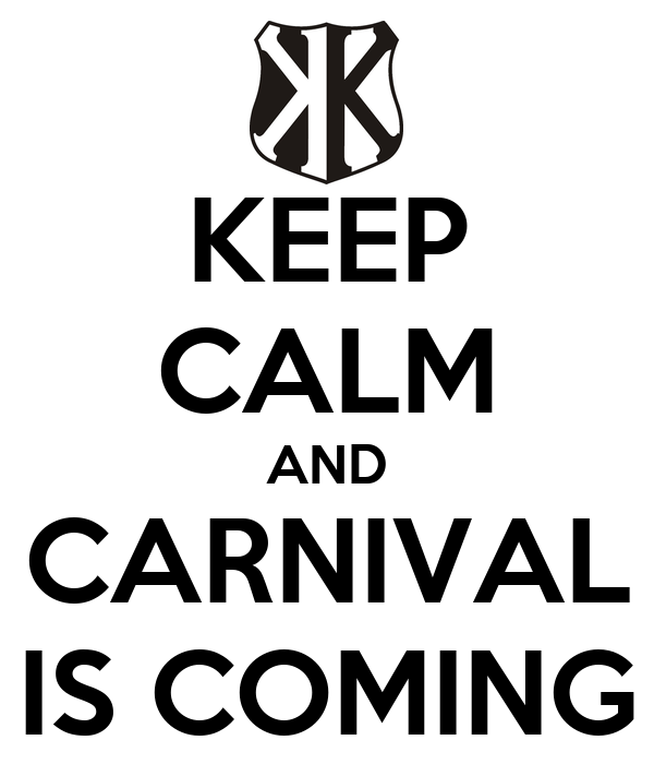 KEEP CALM AND CARNIVAL IS COMING