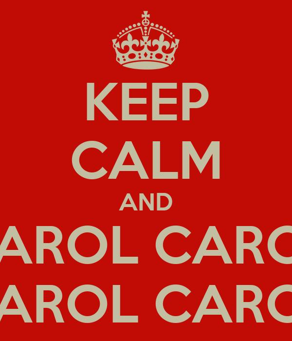 KEEP CALM AND CAROL CAROL CAROL CAROL