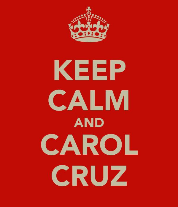 KEEP CALM AND CAROL CRUZ