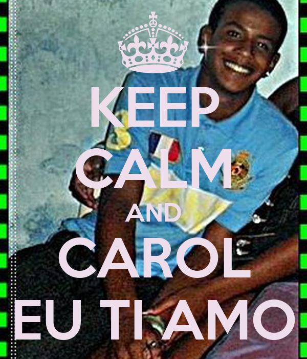 KEEP CALM AND CAROL EU TI AMO