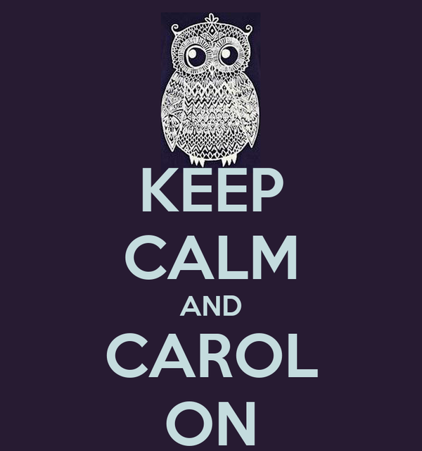 KEEP CALM AND CAROL ON