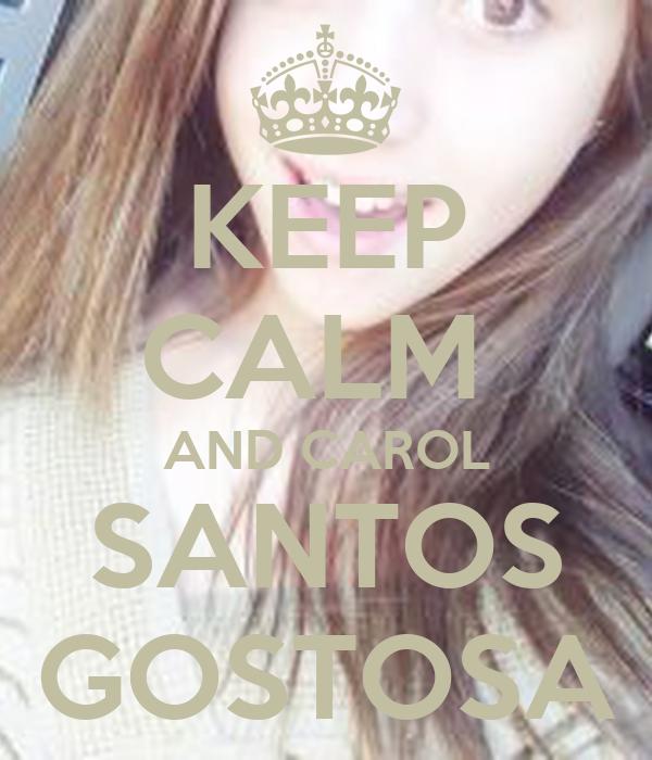 KEEP CALM  AND CAROL SANTOS GOSTOSA