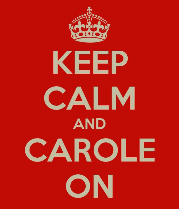 KEEP CALM AND CAROLE ON
