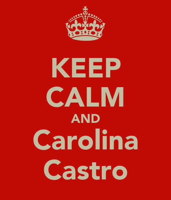 KEEP CALM AND Carolina Castro