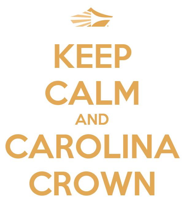 KEEP CALM AND CAROLINA CROWN