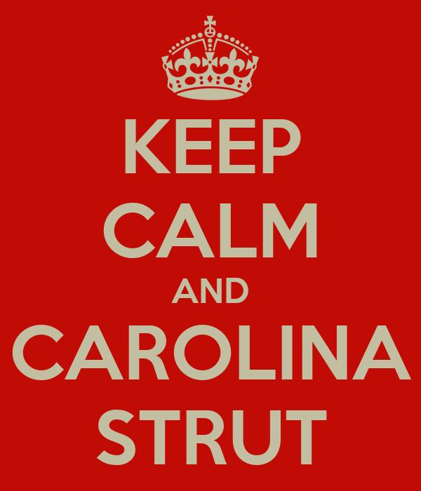 KEEP CALM AND CAROLINA STRUT