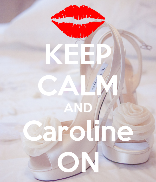 KEEP CALM AND Caroline ON